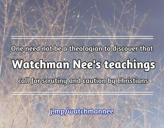 Watchman Nee's teachings must be scrutinized